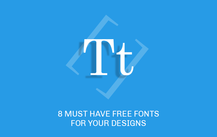 8 Must have free fonts for your designs